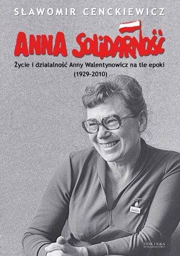 Sławomir Cenckiewicz_Anna Solidarność_okładka pierwszej pełnej biografii Anny Walentynowicz